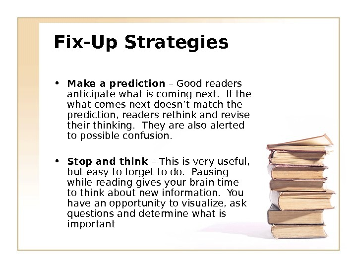 Fix-Up Strategies • Make a prediction – Good readers anticipate what is coming next.  If