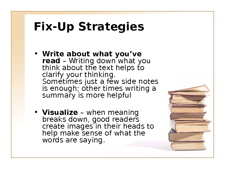 Fix-Up Strategies • Write about what you've read – Writing down what you think about the