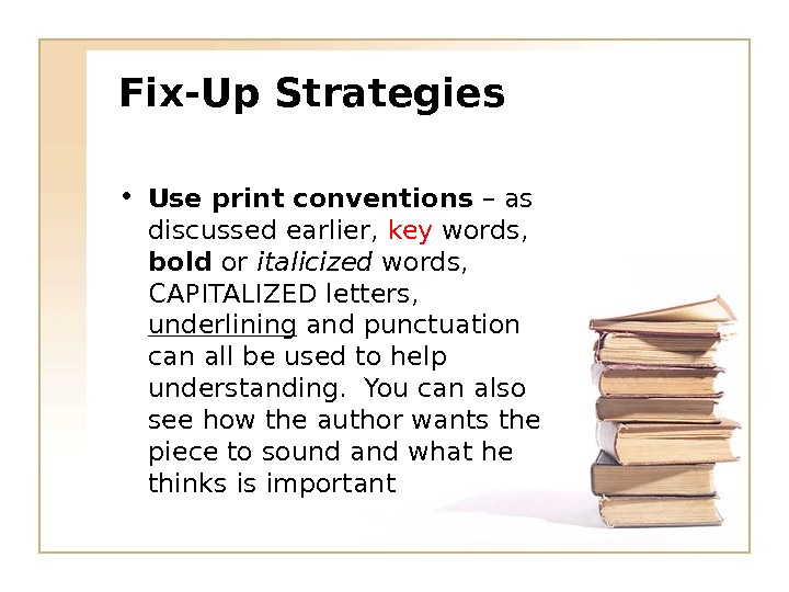 Fix-Up Strategies • Use print conventions – as discussed earlier,  key words,  bold or