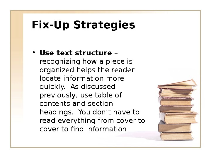 Fix-Up Strategies • Use text structure – recognizing how a piece is organized helps the reader