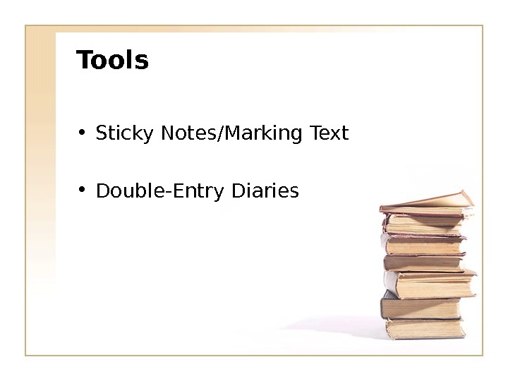 Tools • Sticky Notes/Marking Text • Double-Entry Diaries