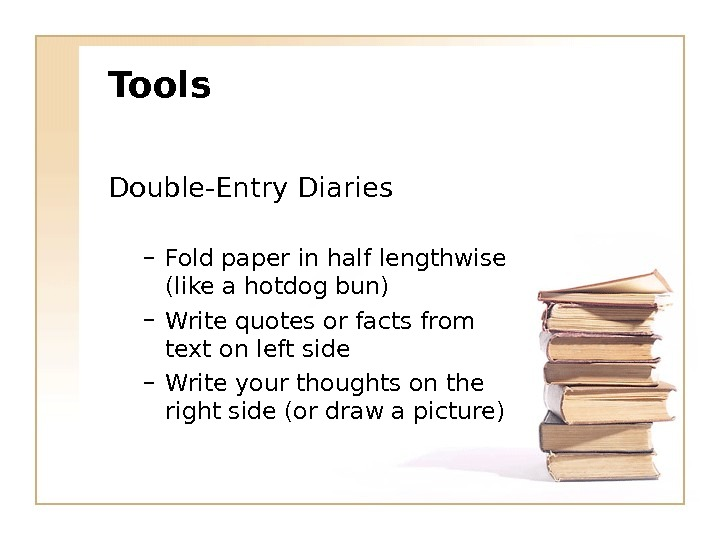 Tools Double-Entry Diaries – Fold paper in half lengthwise (like a hotdog bun) – Write quotes