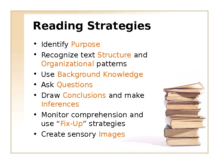 Reading Strategies • Identify Purpose • Recognize text Structure and Organizational  patterns • Use Background