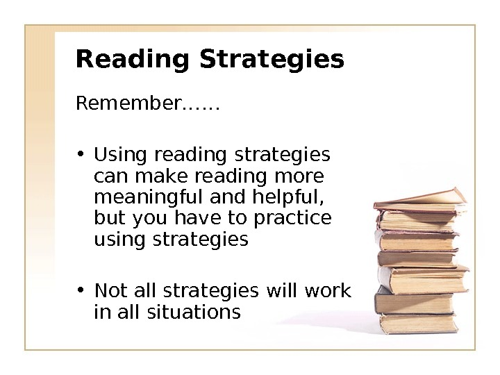 Reading Strategies Remember…… • Using reading strategies can make reading more meaningful and helpful,  but