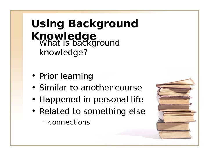Using Background Knowledge What is background knowledge?  • Prior learning • Similar to another course