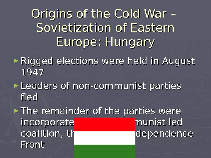 Origins of the Cold War – Sovietization of Eastern Europe: Hungary ► Rigged elections were held