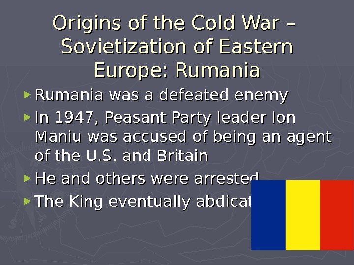 Origins of the Cold War – Sovietization of Eastern Europe: Rumania ► Rumania was a defeated