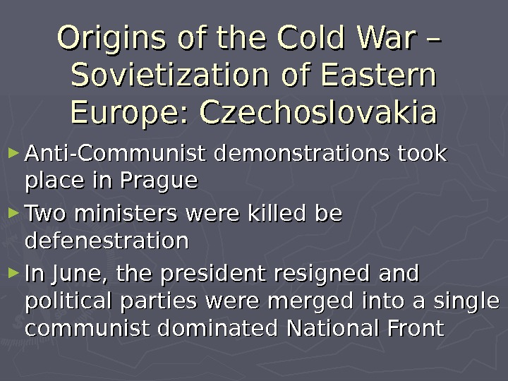 Origins of the Cold War – Sovietization of Eastern Europe: Czechoslovakia ► Anti-Communist demonstrations took place