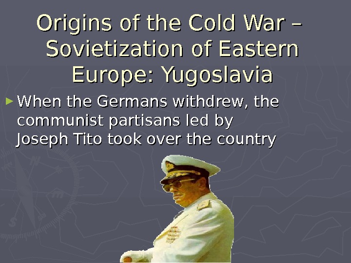 Origins of the Cold War – Sovietization of Eastern Europe: Yugoslavia ► When the Germans withdrew,