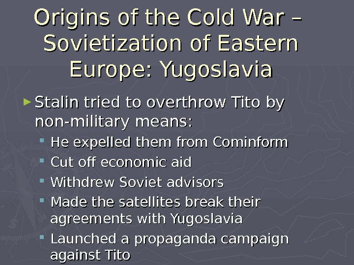 Origins of the Cold War – Sovietization of Eastern Europe: Yugoslavia ► Stalin tried to overthrow