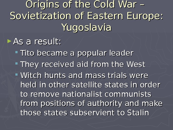 Origins of the Cold War – Sovietization of Eastern Europe:  Yugoslavia ► As a result: