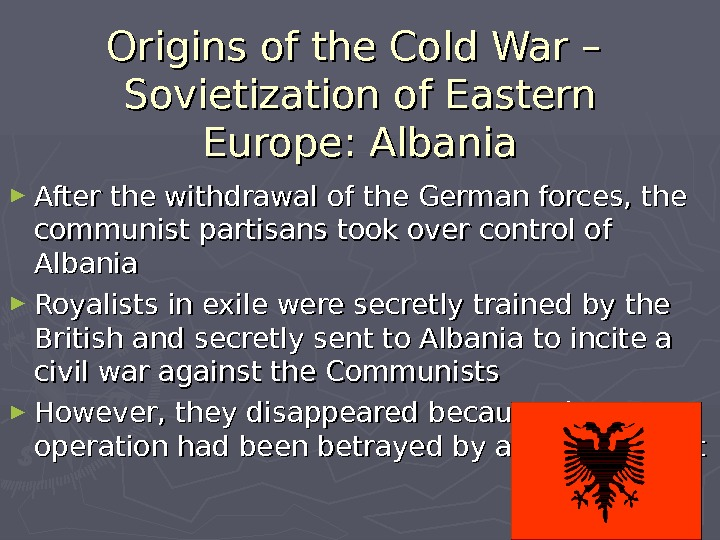 Origins of the Cold War – Sovietization of Eastern Europe: Albania ► After the withdrawal of