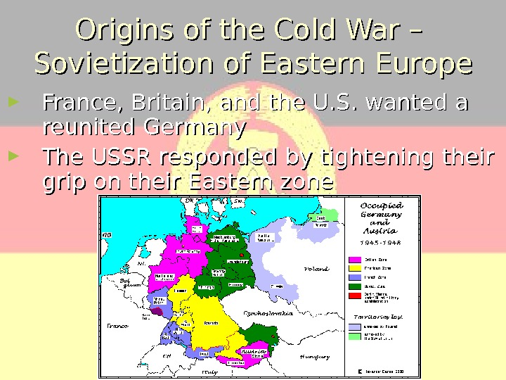 Origins of the Cold War – Sovietization of Eastern Europe ► France, Britain, and the U.