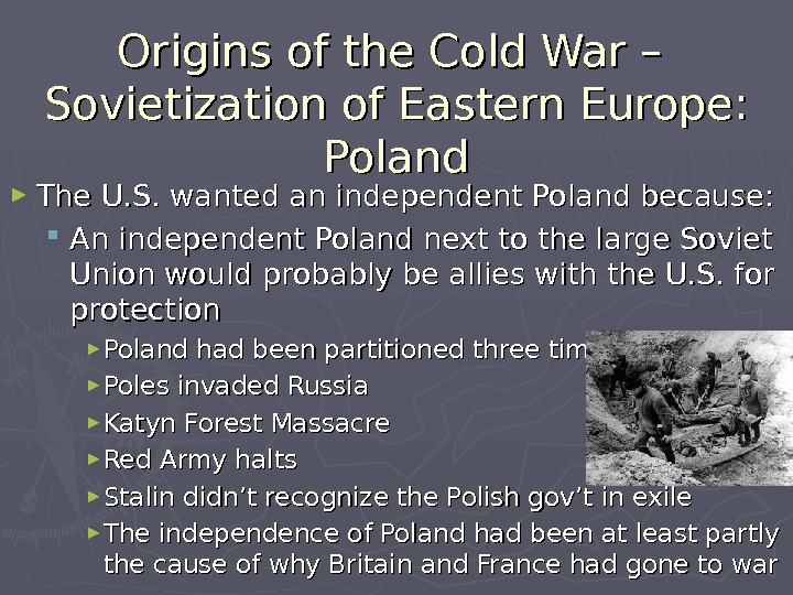 Origins of the Cold War – Sovietization of Eastern Europe:  Poland ► The U. S.