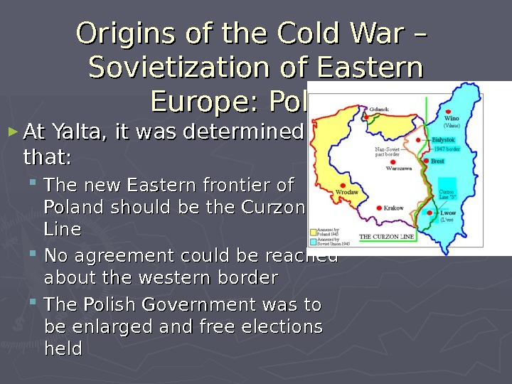 Origins of the Cold War – Sovietization of Eastern Europe: Poland ► At Yalta, it was