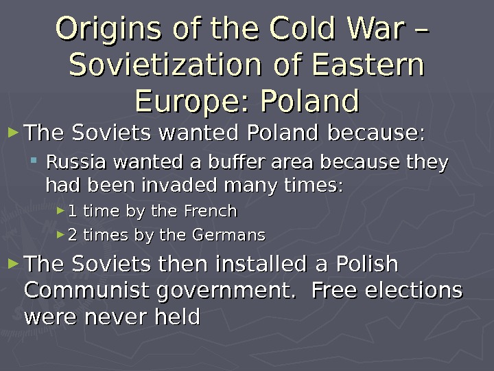 Origins of the Cold War – Sovietization of Eastern Europe: Poland ► The Soviets wanted Poland