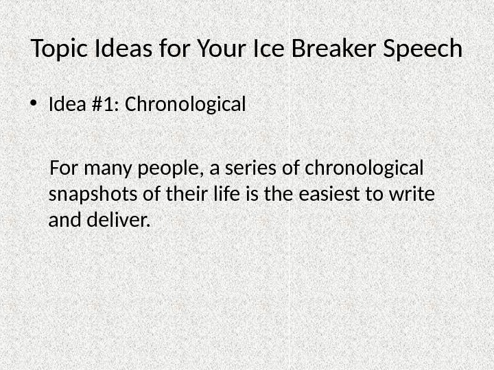 Topic Ideas for Your Ice Breaker Speech • Idea #1: Chronological For many people, a series