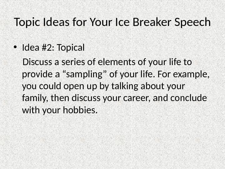 Topic Ideas for Your Ice Breaker Speech • Idea #2: Topical Discuss a series of elements