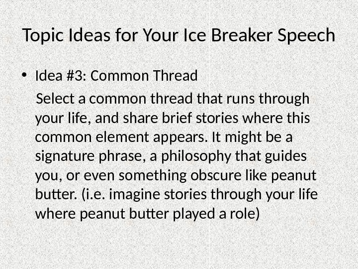 Topic Ideas for Your Ice Breaker Speech • Idea #3: Common Thread Select a common thread