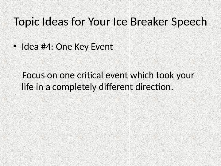 Topic Ideas for Your Ice Breaker Speech • Idea #4: One Key Event   Focus