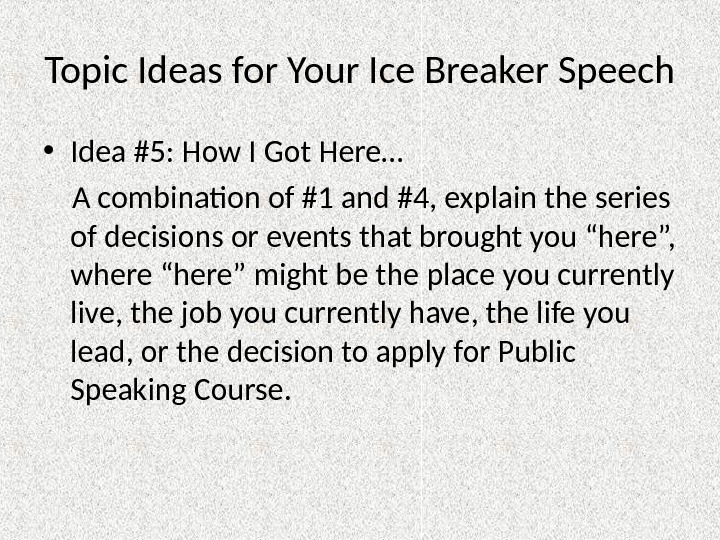 Topic Ideas for Your Ice Breaker Speech • Idea #5: How I Got Here… A combination