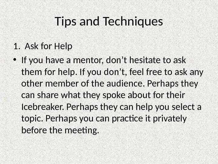 Tips and Techniques 1.  Ask for Help • If you have a mentor, don't hesitate
