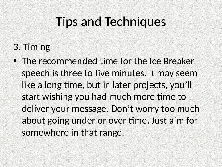 Tips and Techniques 3. Timing • The recommended time for the Ice Breaker speech is three