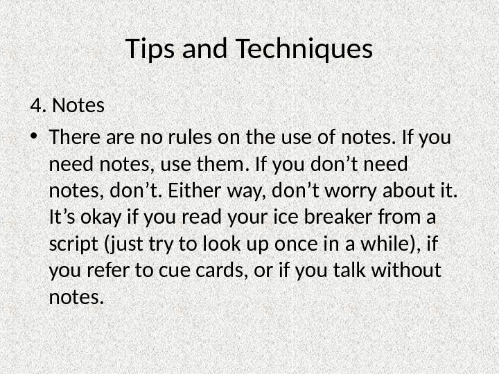 Tips and Techniques 4. Notes • There are no rules on the use of notes. If