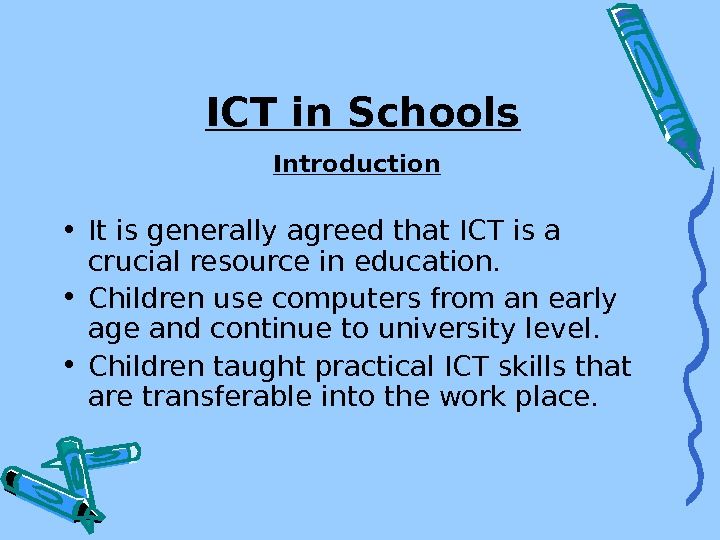 ICT in Schools Introduction • It is generally agreed that ICT is a crucial