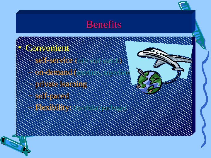 Benefits • Convenient – self-service (( mix and match )) – on-demand ( anytime,
