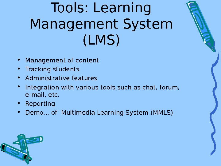Tools: Learning Management System (LMS) • Management of content • Tracking students • Administrative