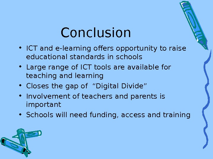 Conclusion • ICT and e-learning offers opportunity to raise educational standards in schools