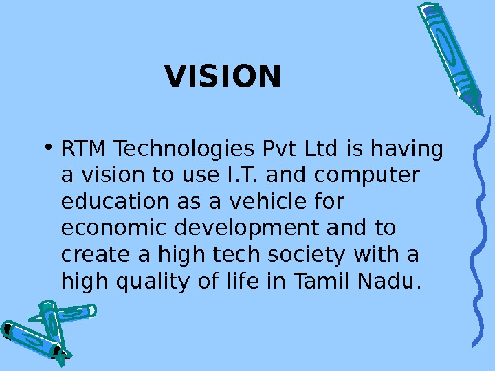 VISION • RTM Technologies Pvt Ltd is having a vision to use I. T.