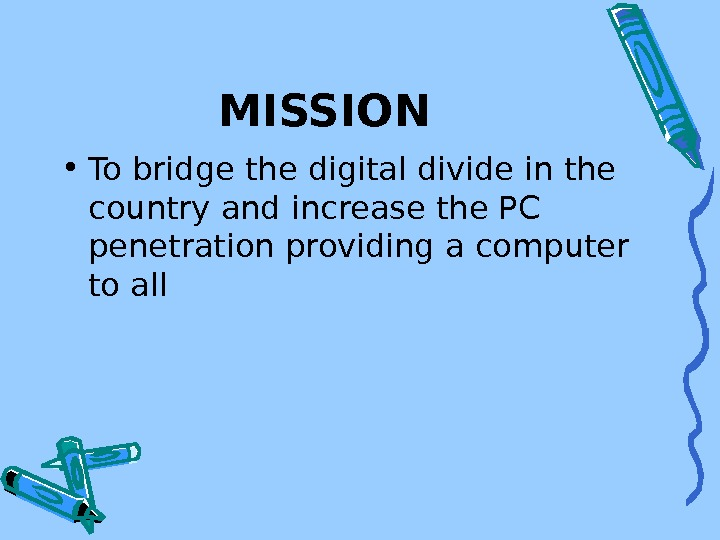 MISSION • To bridge the digital divide in the country and increase the PC