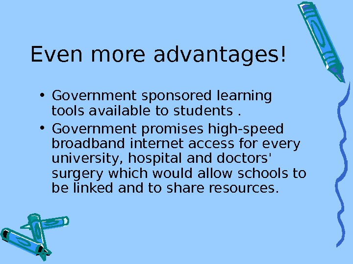 Even more advantages! • Government sponsored learning tools available to students.  • Government