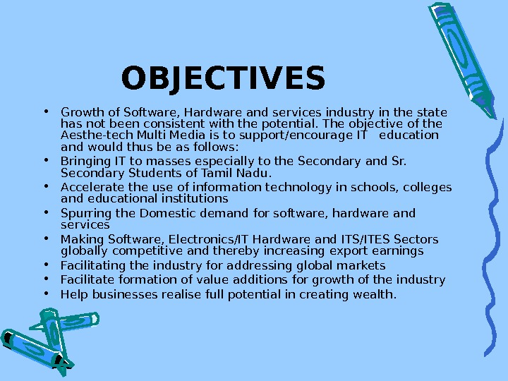 OBJECTIVES  • Growth of Software, Hardware and services industry in the state has