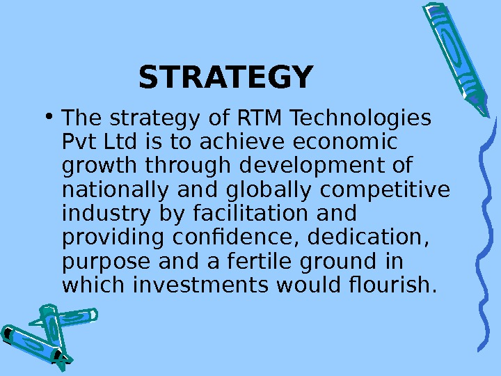STRATEGY • The strategy of RTM Technologies Pvt Ltd is to achieve economic growth