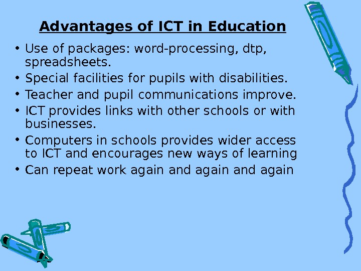 Advantages of ICT in Education • Use of packages: word-processing, dtp,  spreadsheets.