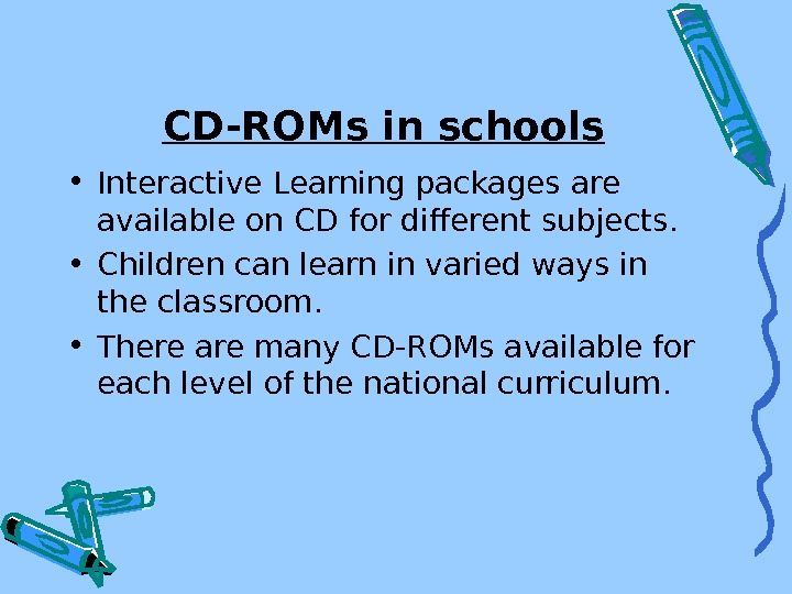 CD-ROMs in schools • Interactive Learning packages are available on CD for different subjects.