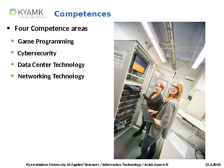 Kymenlaakso University of Applied Sciences / Information Technology / ictlab. kyamk. fi 31. 3. 2015 Competences