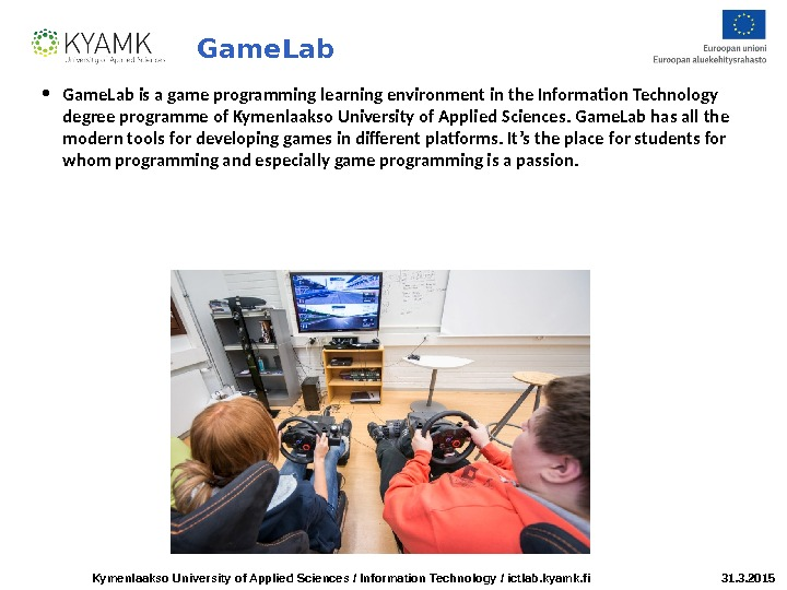Kymenlaakso University of Applied Sciences / Information Technology / ictlab. kyamk. fi 31. 3. 2015 Game.