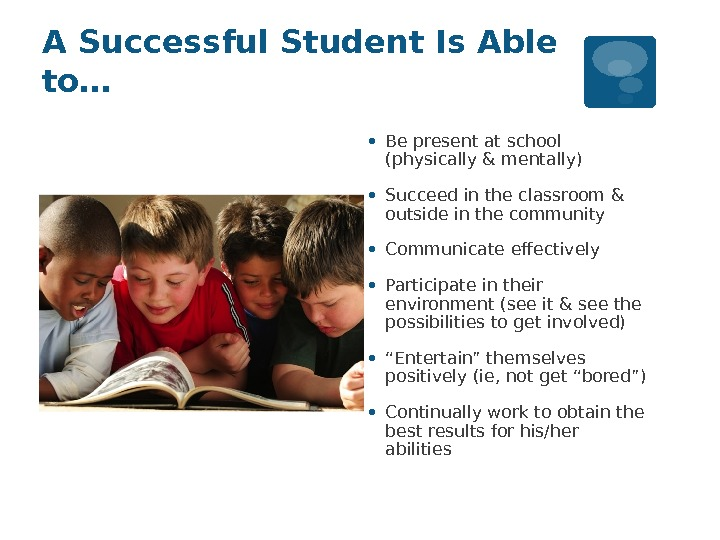 A Successful Student Is Able to… • Be present at school (physically & mentally) • Succeed