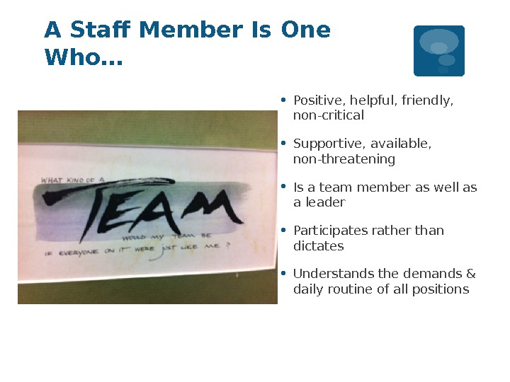A Staff Member Is One Who… • Positive, helpful, friendly,  non-critical • Supportive, available,