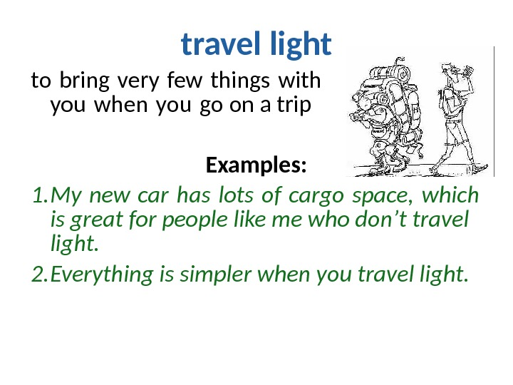 travel light to bring very few things with   you when you go on a