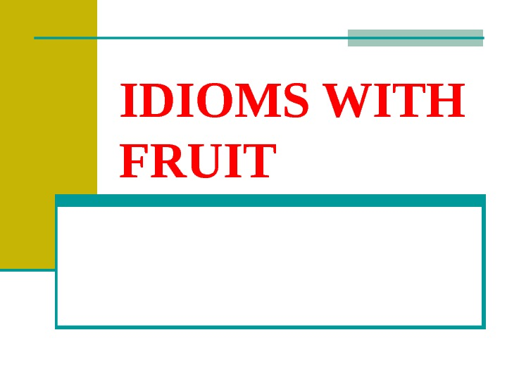IDIOMS WITH FRUIT