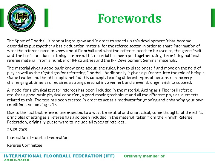 INTERNATIONAL FLOORBALL FEDERATION (IFF)  Ordinary member of AGFIS/GAISF Forewords The Sport of Floorball is continuing