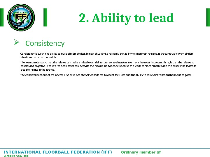 INTERNATIONAL FLOORBALL FEDERATION (IFF)  Ordinary member of AGFIS/GAISF 2. Ability to lead Consistency is partly
