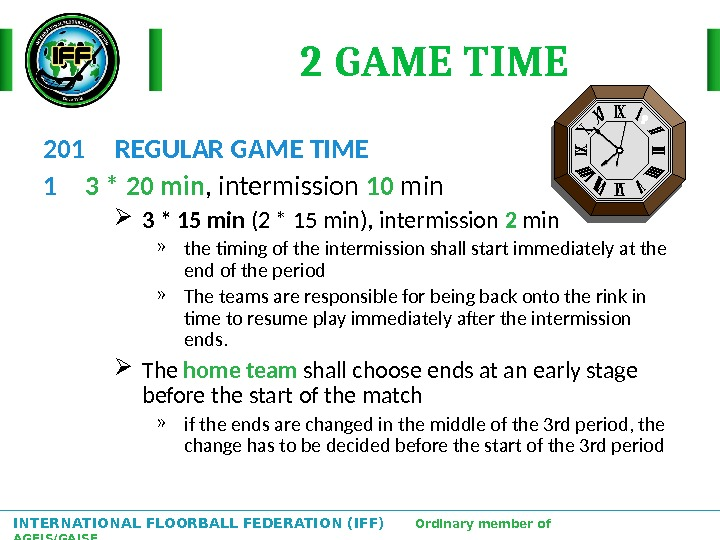 INTERNATIONAL FLOORBALL FEDERATION (IFF)  Ordinary member of AGFIS/GAISF 2 GAME TIME 201 REGULAR GAME TIME