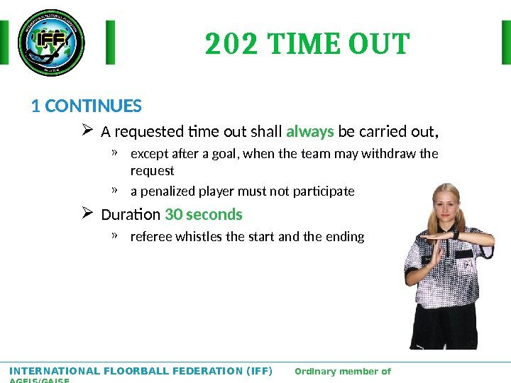 INTERNATIONAL FLOORBALL FEDERATION (IFF)  Ordinary member of AGFIS/GAISF 202 TIME OUT 1 CONTINUES A requested