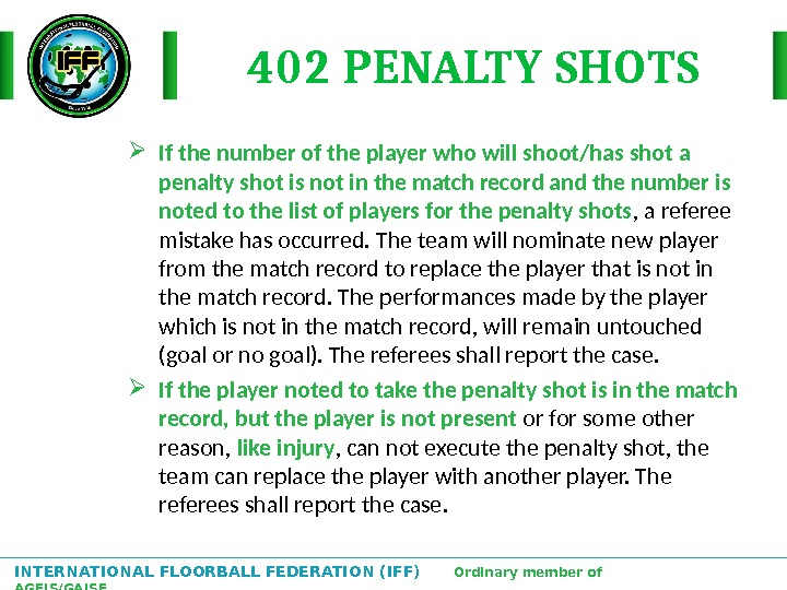 INTERNATIONAL FLOORBALL FEDERATION (IFF)  Ordinary member of AGFIS/GAISF 402 PENALTY SHOTS If the number of